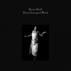 Bessie Smith - Them's Graveyard Works