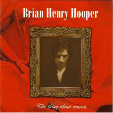 Brian Henry Hooper - The Thing About Women