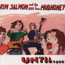 Kim Salmon & The Guys From Mudhoney - Until...