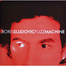 Boris Sujdovic - Fuzz Machine