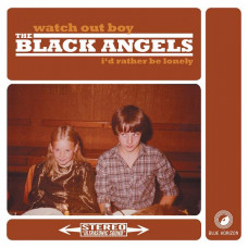 "The Black Angels - Watch Out Boy / I'd Rather Be (7"")"