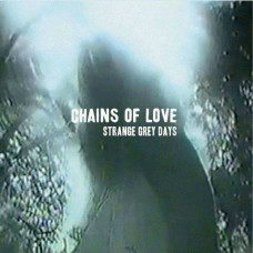 Chains Of Love - Strange Grey Days