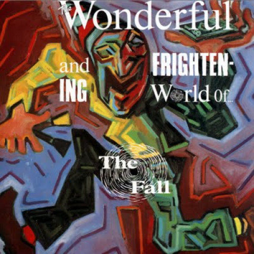 The Fall - The Wonderful & Frightening World Of…