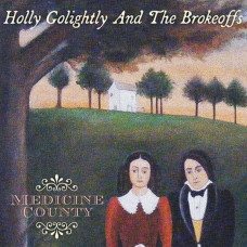 Holly Golightly & The Brokeoffs - Medicine County