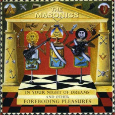 The Masonics - In Your Night Of Dreams And Other Foreboding Pleasures