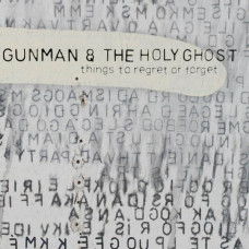 Gunman & The Holy Ghost - Things To Regret Or Forget