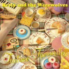 Betty and The Werewolves - Tea Time Favourites
