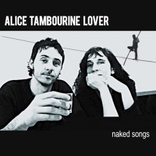 Alice Tambourine Lovers - Naked Songs