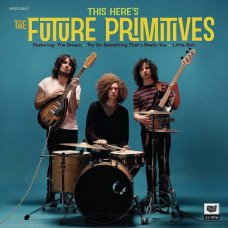 The Future Primitives - This Here's The Future Primitives