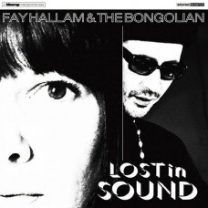 Fay Hallam & The Bongolian - Lost In Sound (Ltd)