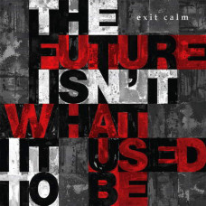 Exit Calm - The Future Isn't What It Used To Be (Ltd)