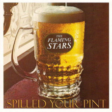 """The Flaming Stars - Spilled Your Pint (Ltd 7"""" Brown)"""