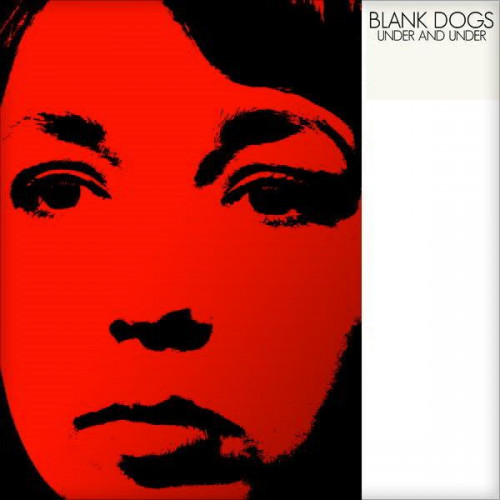 Blank Dogs - Under And Under (2xLP)