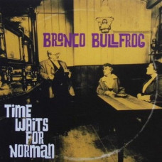 "Bronco Bullfrog - Time Waits For Norman (Ltd 7"" Red)"