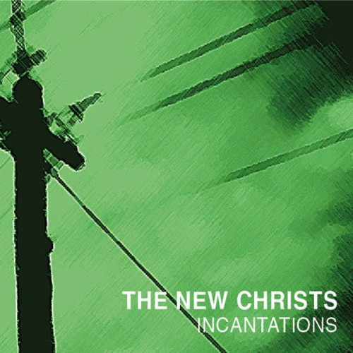 The New Christs ‎- Incantations