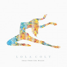 Lola Colt - Away From The Water (Ltd)