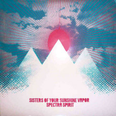 Sisters Of Your Sunshine Vapor - Spectra Spirit (Ltd Reissue of 102 copies)