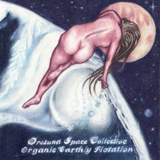 Øresund Space Collective - Organic Earthly Floatation (Ltd)