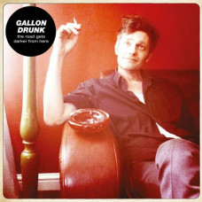 Gallon Drunk - The Road Gets Darker From Here (LP+CD)