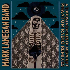 Mark Lanegan Band - A Thousand Miles of Midnight (Phantom Radio Remixes) (2xLP)