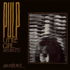 Pulp - Little Girl (With Blue Eyes) & Other Pieces...(RSD 2015 Ltd Col)