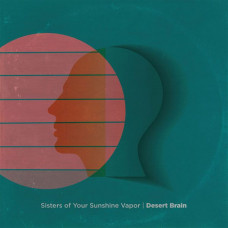 Sisters Of Your Sunshine Vapor - Desert Brain (Ltd Col.)