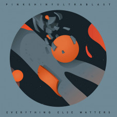 Pinkshinyultrablast - Everything Else Matters (Ltd Orange With Black Haze)