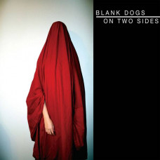 Blank Dogs - On Two Sides (Ltd)