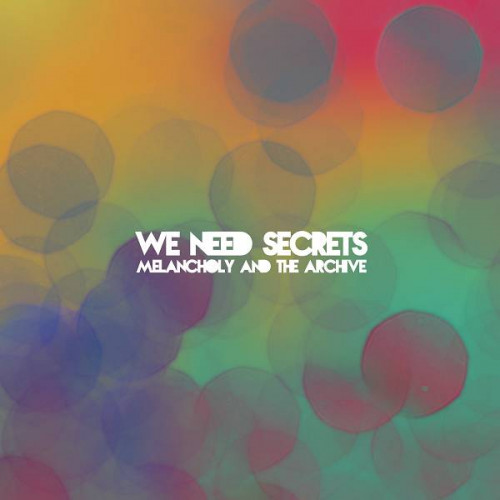 We Need Secrets - Melancholy And The Archive (Ltd)