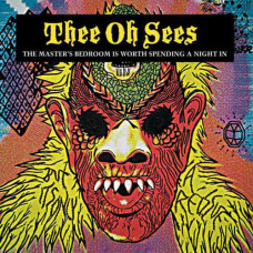 Thee Oh Sees - The Master's Bedroom Is Worth Spending A Night In (Ltd Col.)