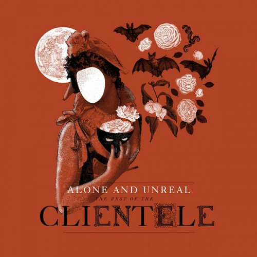The Clientele - Alone And Unreal -The Best Of The Clientele (Deluxe edition)