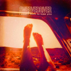Swervedriver - I Wasn't Born To Lose You (2xLP)