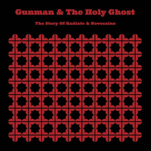 Gunman And The Holy Ghost - The Story of Radiate & Novocaine
