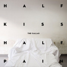 The Callas - Half Kiss Half Pain