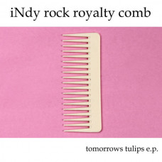 Tomorrows Tulips - iNdy rock royalty comb (Ltd Col. EP)