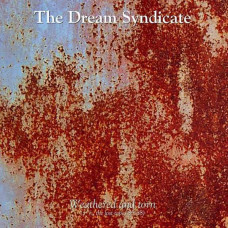 The Dream Syndicate - Weathered And Torn (3 1/2-The Lost Tapes 85-88)