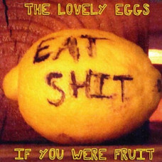 The Lovely Eggs -  If You Were Fruit (Ltd Deluxe edition)
