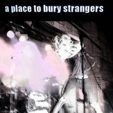 A Place To Bury Strangers - S/T