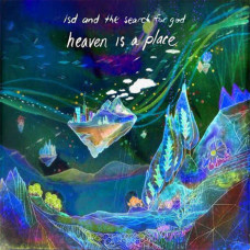 LSD And The Search For God - Heaven Is A Place