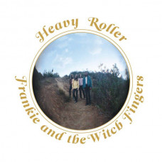 Frankie And The Witch Fingers - Heavy Roller (Ltd)