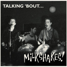 The Milkshakes - Talking 'Bout...
