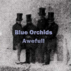 Blue Orchids - Awefull