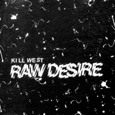 Kill West - Raw Desire (Ltd Col.)