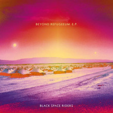 Black Space Riders - Beyond Refugeeum E.P. (+CD)