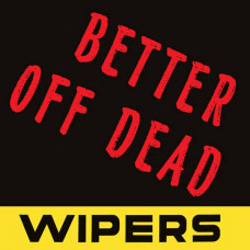 "Wipers - Better Off Dead (Ltd 7"" RSD 2017)"