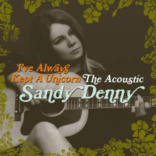 Sandy Denny - I've Always Kept A Unicorn - The Acoustic Sandy Denny (2xLP)