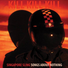 Singapore Sling - Kill Kill Kill (Songs About Nothing) (Ltd Col.)