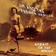 Jim And The French Vanilla - Afraid Of The House