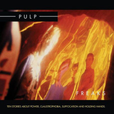 Pulp - Freaks (Ten Stories About Power, Claustrophobia, Suffocation & Holding Hands)
