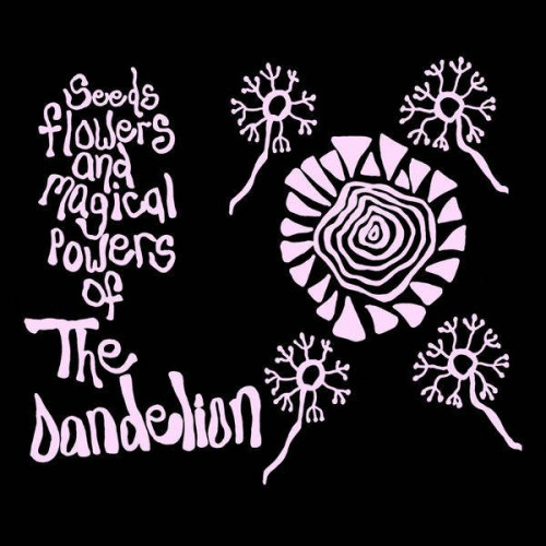 The Dandelion - Seeds, Flowers & Magical Powers of The Dandelion (Ltd Col.)
